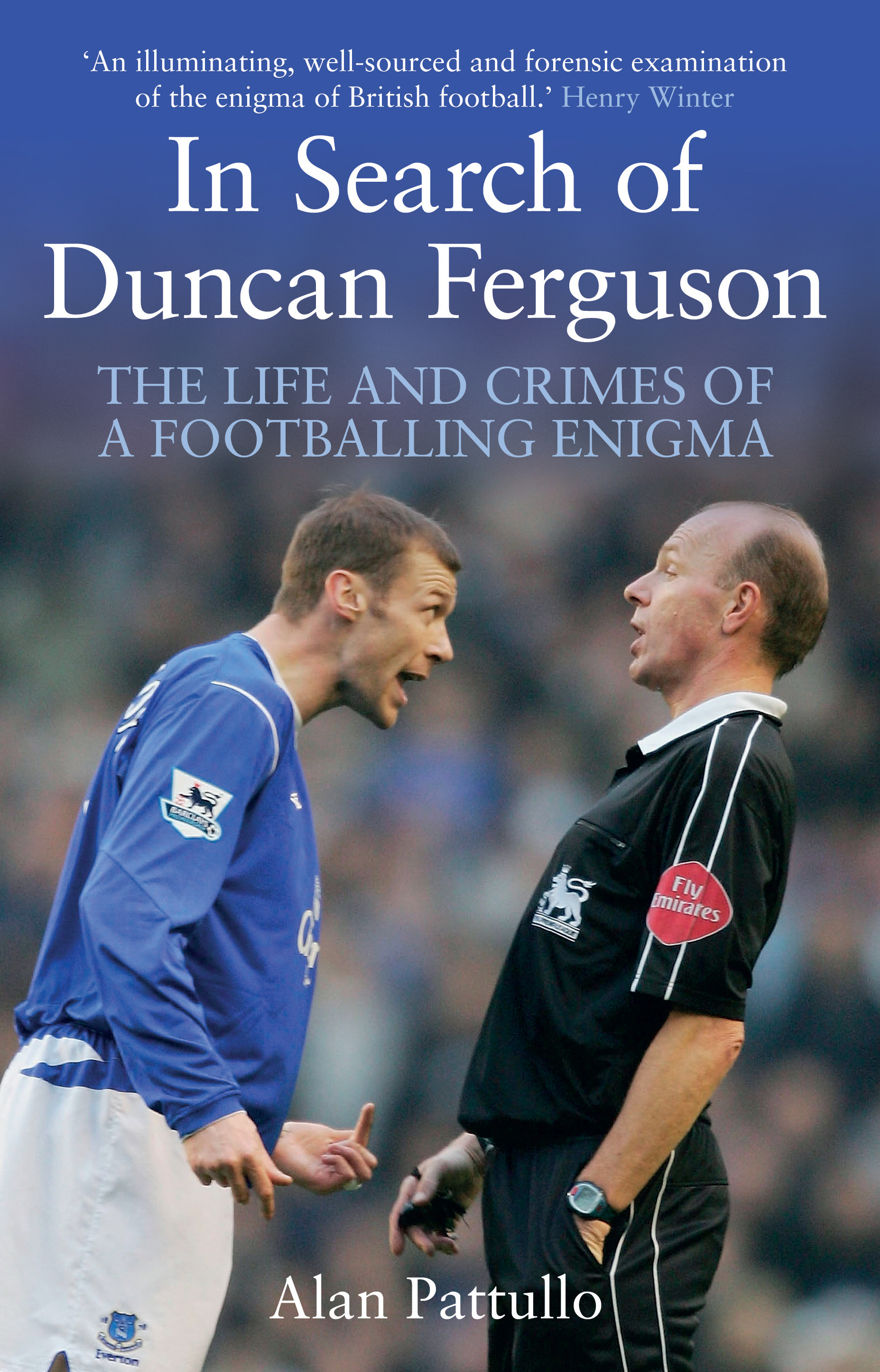 In Search of Duncan Ferguson The Life and Crimes of a Footballing Enigma