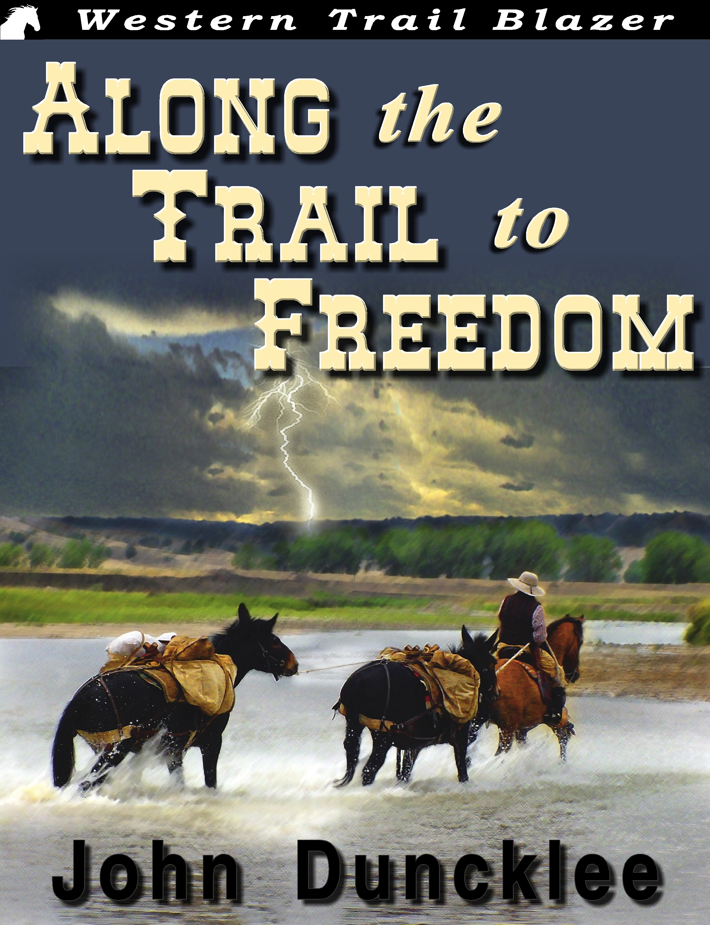 Along the Trail to Freedom By: John Duncklee