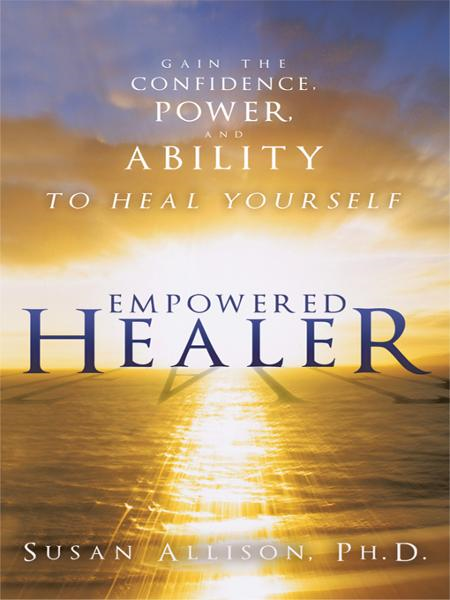 Empowered Healer By: Susan Allison, Ph.D.