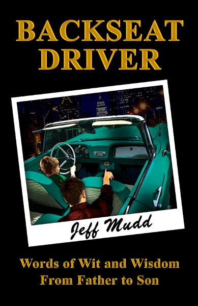 Backseat Driver: Wit and Wisdom from Father to Son By: Jeff Mudd