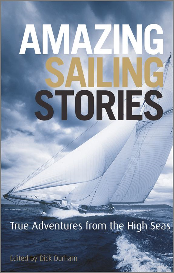 Amazing Sailing Stories By: Dick Durham