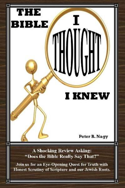 The Bible I Thought I Knew By: Peter  B. Nagy