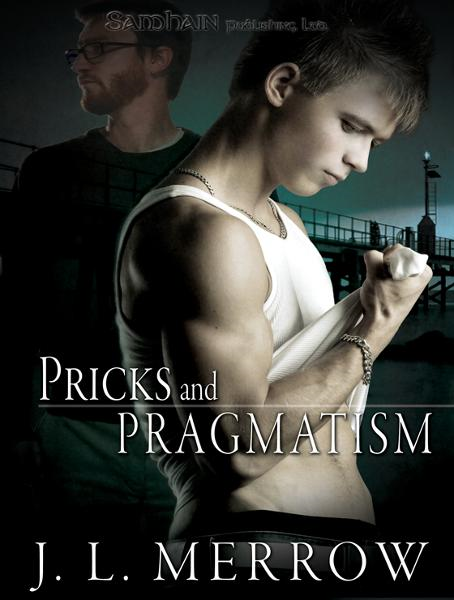 Pricks and Pragmatism By: J.L. Merrow