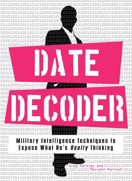Date Decoder: Military Intelligence Techniques to Expose What What He's Really Thinking