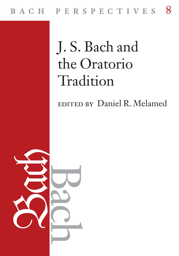 Bach Perspectives, Volume 8: J. S. Bach and the Oratorio Tradition