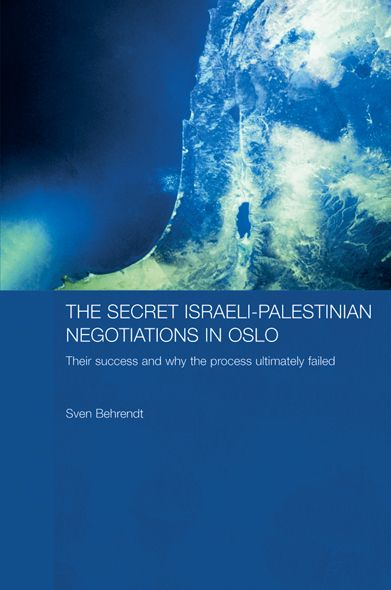 The Secret Israeli-Palestinian Negotiations in Oslo By: Sven Behrendt