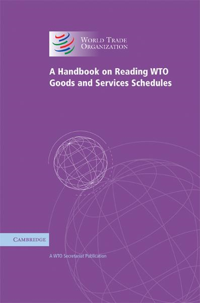 A Handbook on Reading WTO Goods and Services Schedules By: WTO Secretariat,