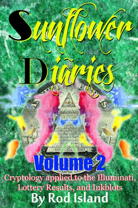 Sunflower Diaries: Cryptology Applied to the Illuminati, Lottery Results, and Inkblots, Volume 2