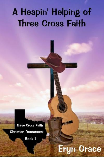 A Heapin' Helping of Three Cross Faith By: Eryn Grace