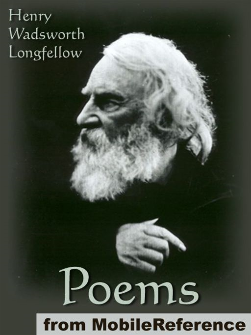 Poems Of  Henry Wadsworth Longfellow: Includes Song Of Hiawatha, The Golden Legend, Dante, Goblet Of Life, Old Clock On The Stairs,  Evangeline: A Tale Of Acadie And More (Mobi Classics) By: Henry Wadsworth Longfellow