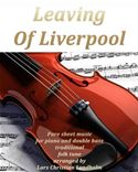download Leaving Of Liverpool Pure sheet music for piano and double bass traditional folk tune arranged by Lars Christian Lundholm book