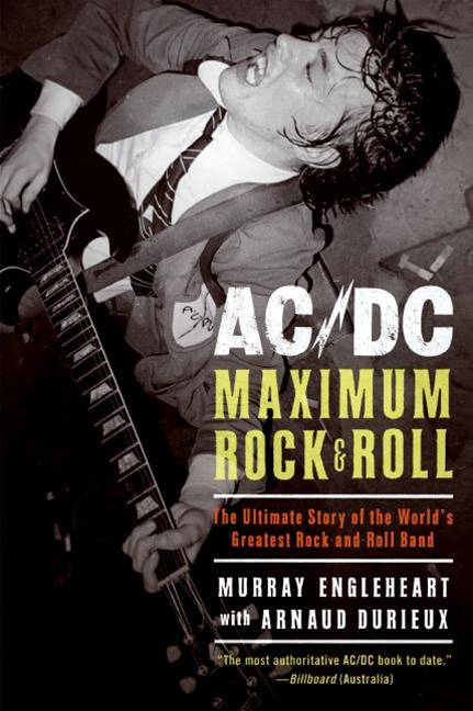AC/DC: Maximum Rock & Roll By: Arnaud Durieux,Murray Engleheart