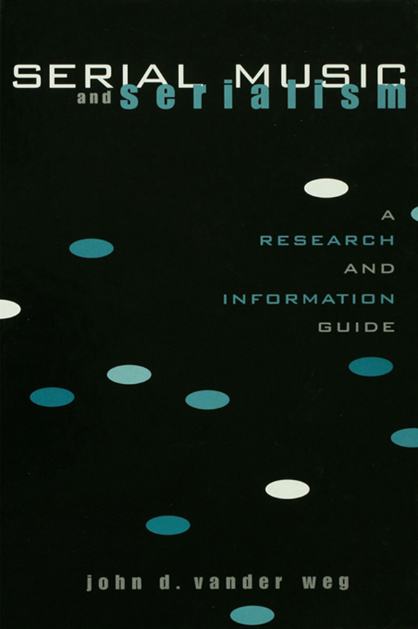 Serial Music and Serialism A Research and Information Guide