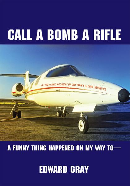 Call a Bomb a Rifle By: Edward Gray