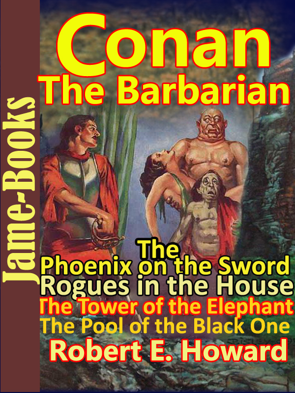 The Phoenix on the Sword: The Tower of the Elephant: The Pool of the Black One: Rogues in the House