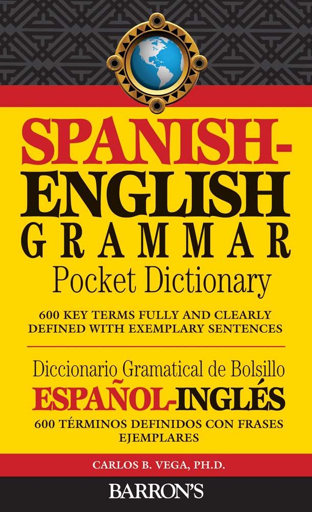 Spanish-English Grammar Pocket Dictionary By: Carlos Vega