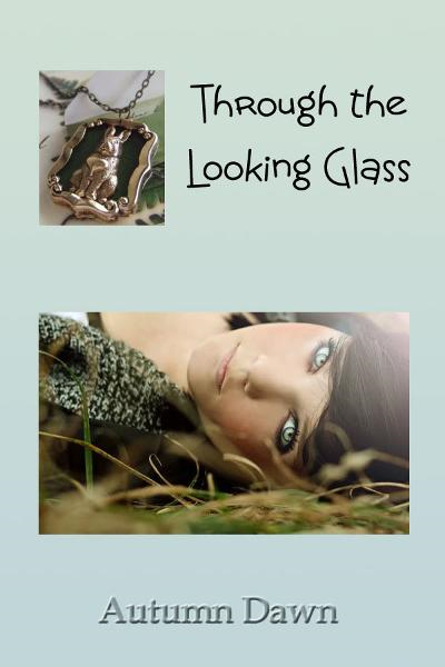 Through the Looking Glass By: Autumn Dawn