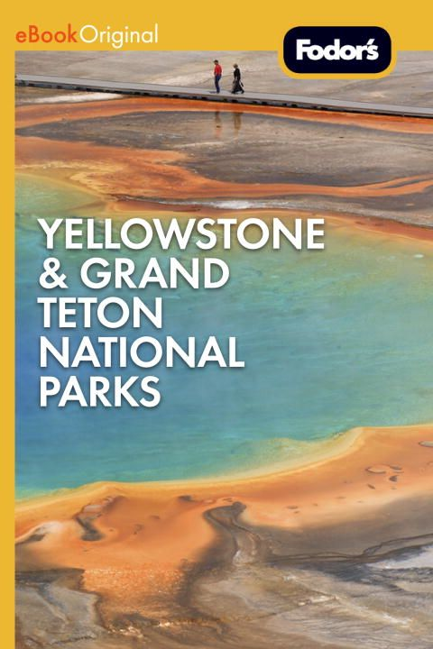 Fodor's Yellowstone & Grand Teton National Parks