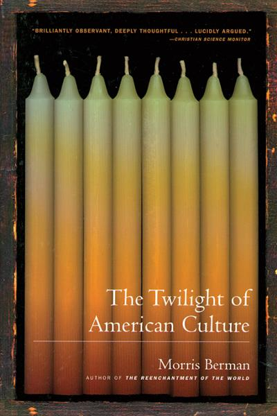 The Twilight of American Culture By: Morris Berman