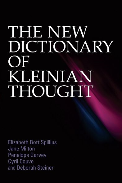 The New Dictionary of Kleinian Thought By: Elizabeth Bott Spillius,Jane  Milton,Penelope Garvey,Cyril Couve,Deborah Steiner