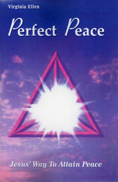 Perfect Peace, Jesus' Way to Attain Peace By: Virginia Ellen