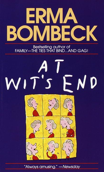 At Wit's End By: Erma Bombeck