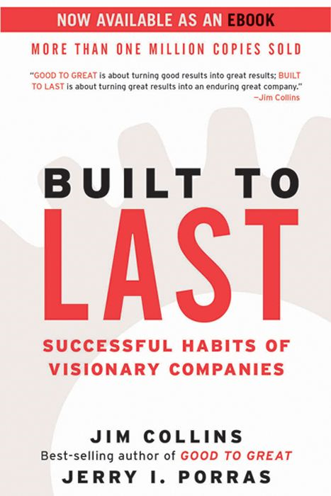 Built to Last: Successful Habits of Visionary Companies By: Jerry I. Porras,Jim Collins