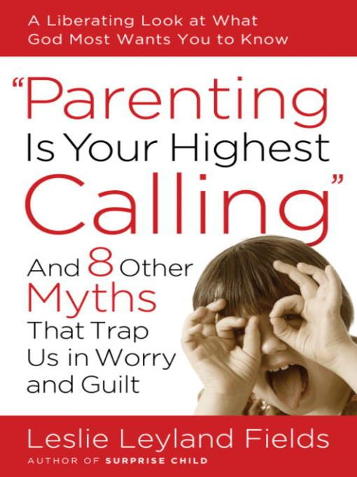 Parenting Is Your Highest Calling By: Leslie Leyland Fields