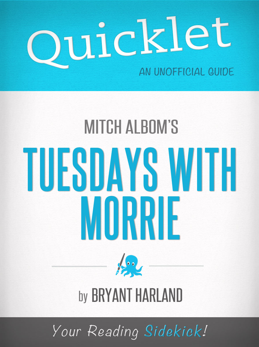 Quicklet on Tuesdays with Morrie by Mitch Albom (Book Summary) By: Bryant Harland
