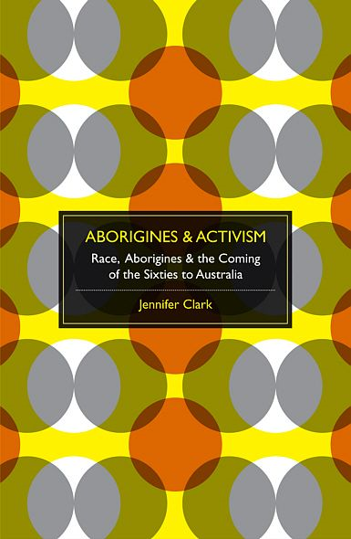 Aborigines & Activism: Race, Aborigines & The Coming Of The Sixties