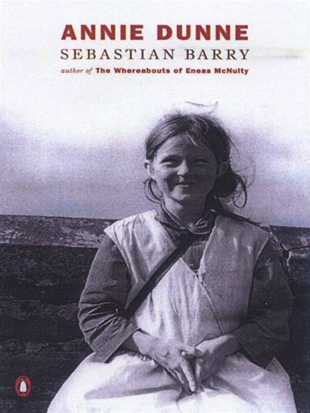Annie Dunne By: Sebastian Barry