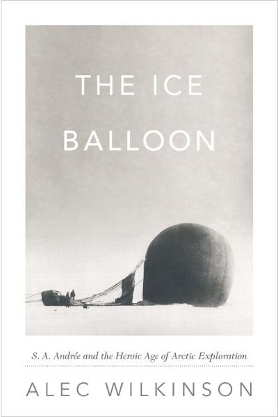 The Ice Balloon By: Alec Wilkinson