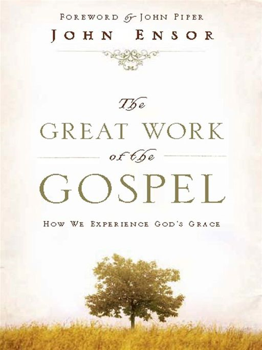 The Great Work of the Gospel (Foreword by John Piper): How We Experience God's Grace