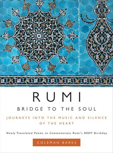 Rumi: Bridge to the Soul By: Coleman Barks
