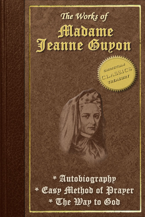 Works of Madame Jeanne Guyon, Vol 1: Autobiography, Method of Prayer, Way to God