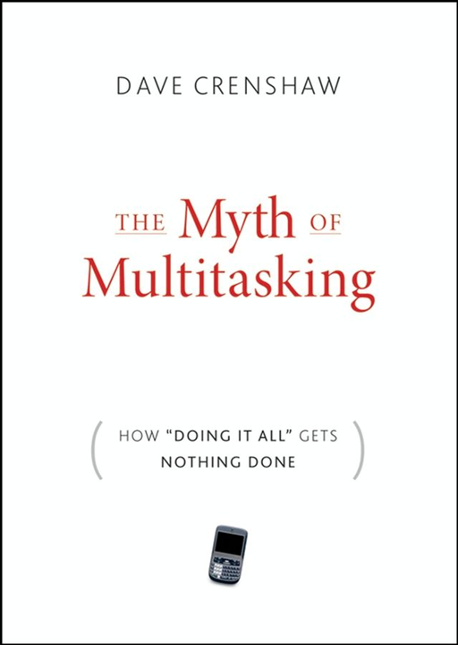 The Myth of Multitasking By: Dave Crenshaw