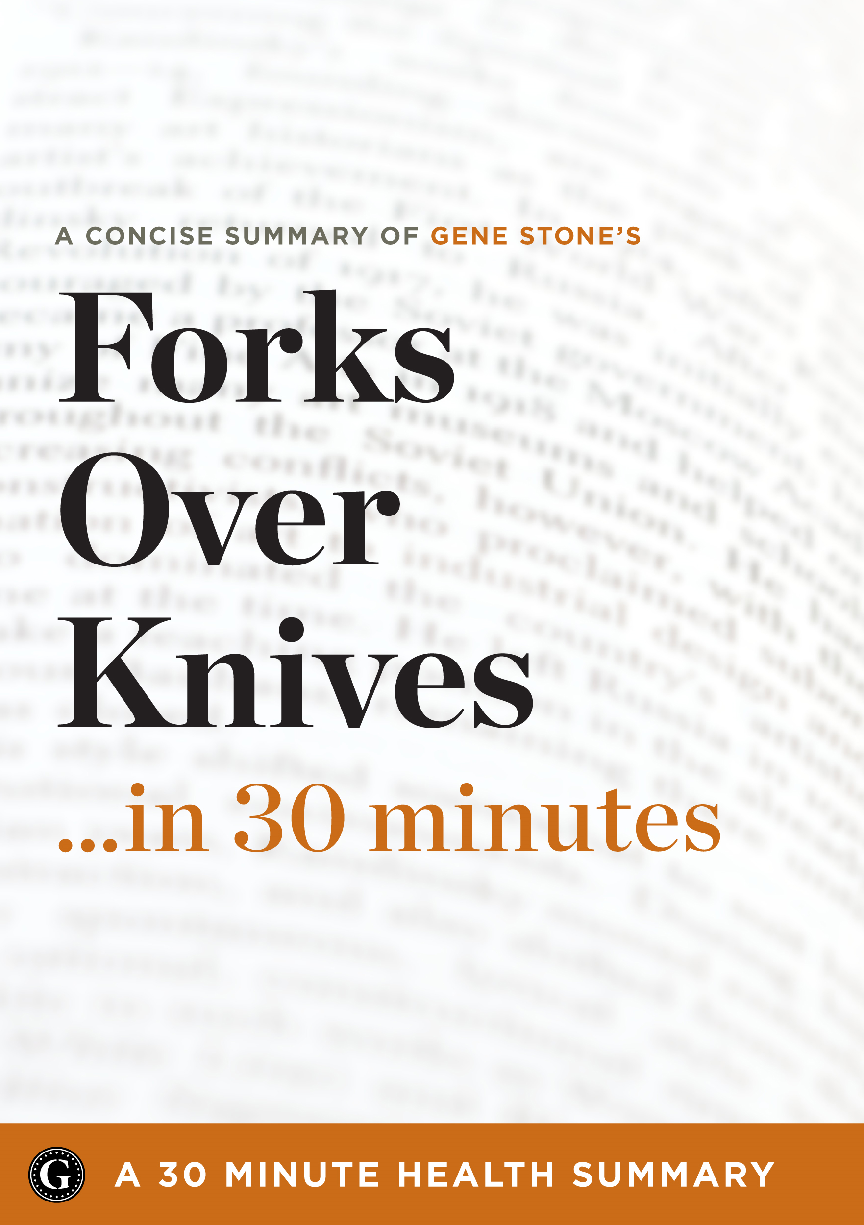 Forks Over Knives: The Plant-Based Way to Health by Gene Stone (30 Minute Health Summary) By: 30 Minute Health Series