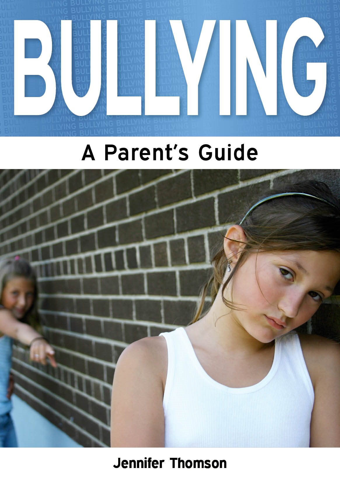 Bullying: A Parent's Guide By: Jennifer Thomson