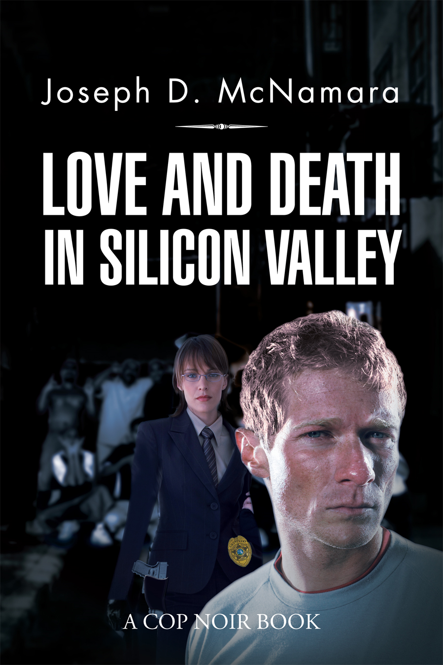 LOVE AND DEATH IN SILICON VALLEY By: Joseph D. McNamara