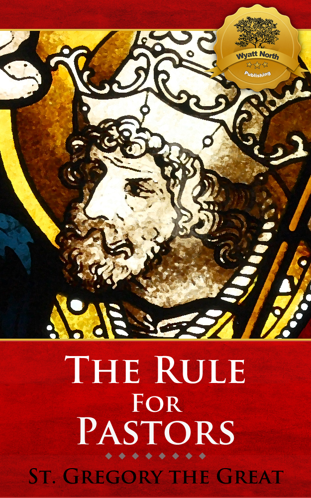 The Rule for Pastors By: St. Gregory the Great, Wyatt North