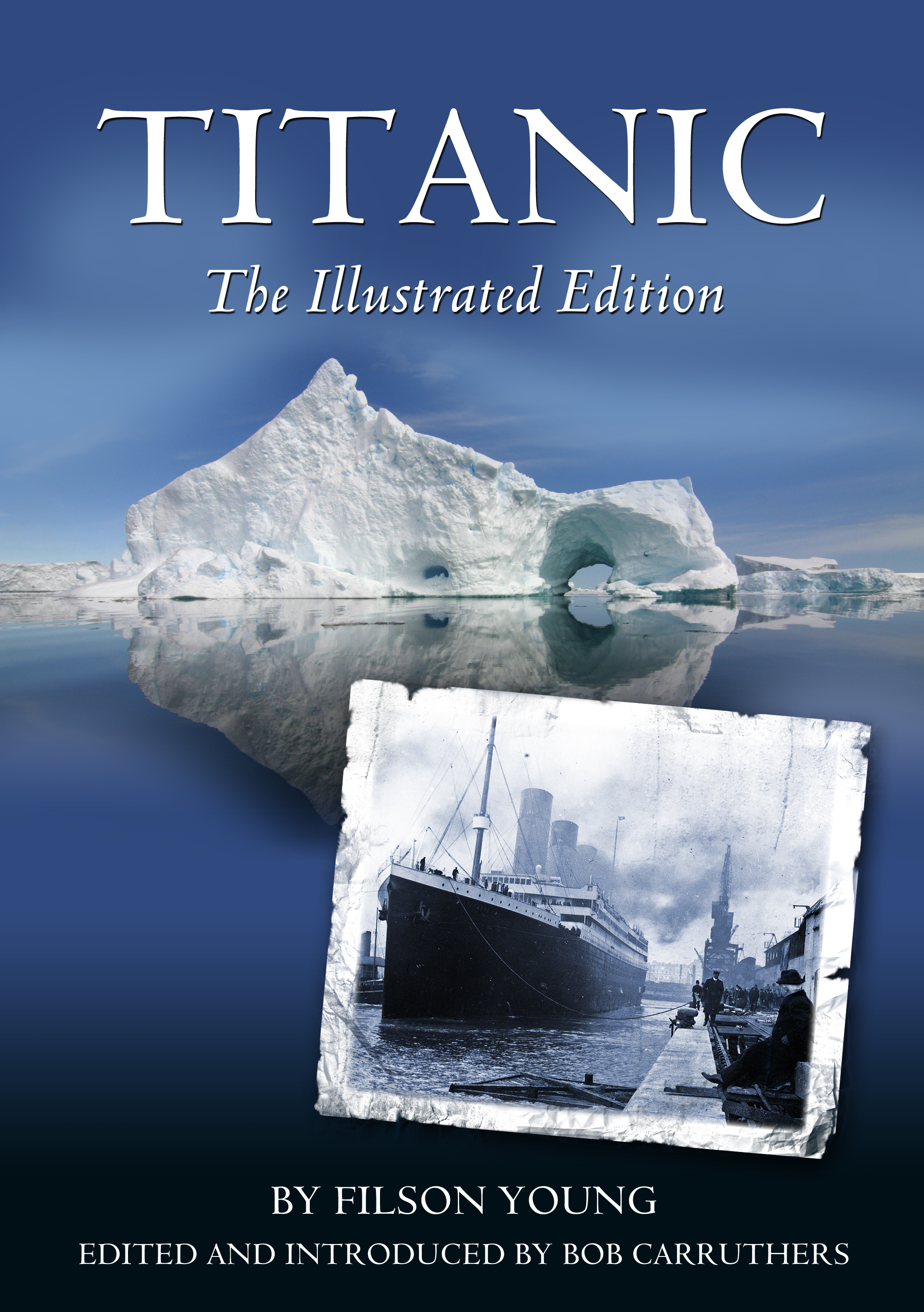 Titanic: The Illustrated Edition By: Bob Carruthers