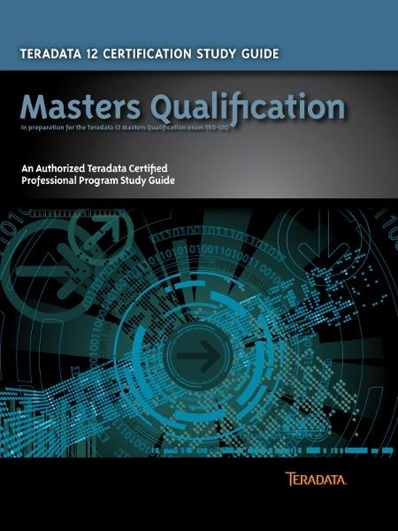 Teradata 12 Certification Study Guide - Masters Qualification