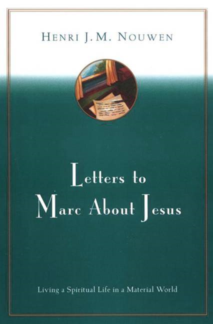 Letters to Marc About Jesus By: Henri J. M. Nouwen