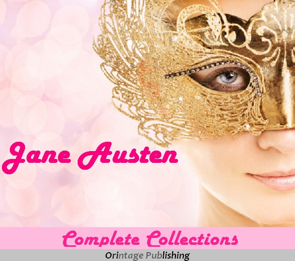 Jane Austen: The Complete Collection - 20 Classic Works, Pride and Prejudice, Love and Friendship, Emma, Persuasion, Northanger Abbey, Mansfield Park, Lady Susan & more  (With Active Table of Contents)