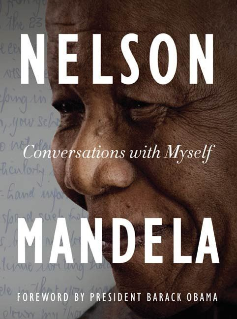 Conversations with Myself By: Nelson Mandela