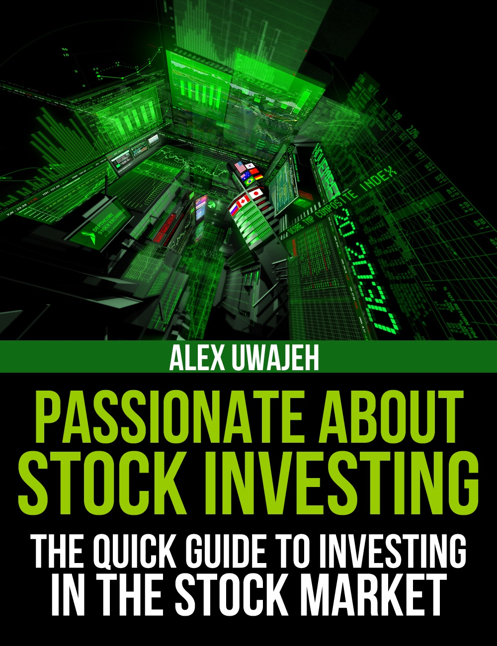 Passionate about Stock Investing:The Quick Guide to Investing in the Stock Market By: Alex Uwajeh