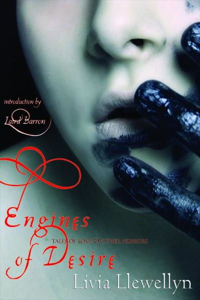 Engines of Desire: Tales of Love and Other Horrors By: Livia Llewellyn