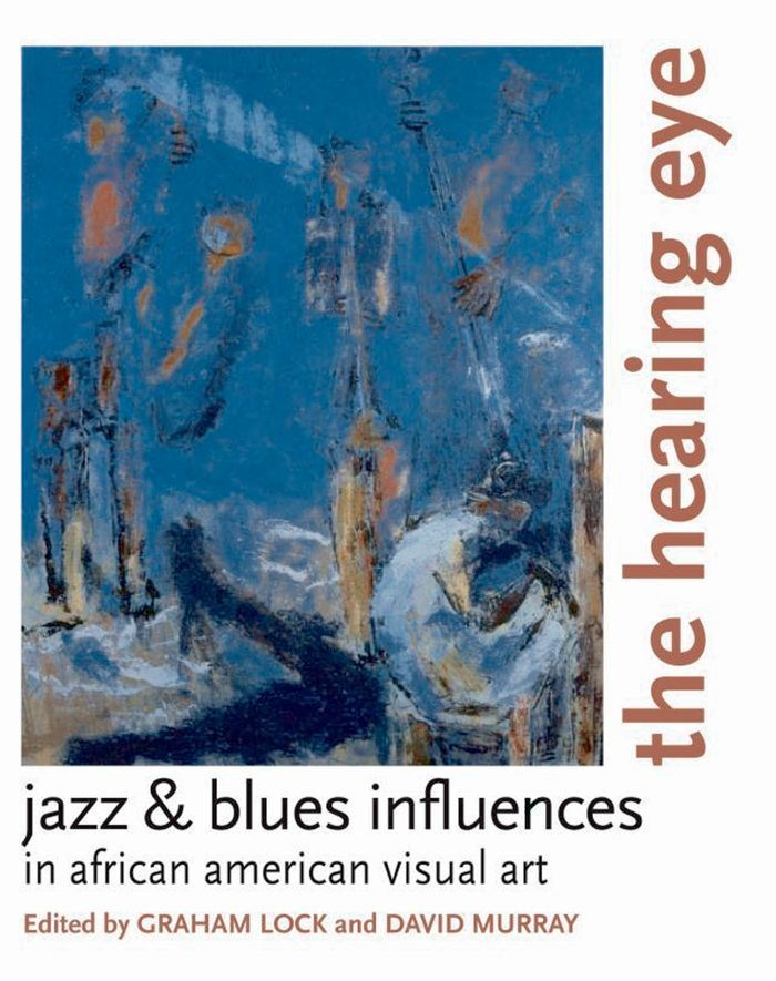 The Hearing Eye : Jazz & Blues Influences in African American Visual Art