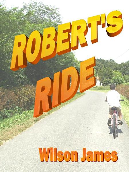 Robert's Ride By: Wilson James
