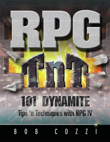 RPG TnT: 101 Dynamite Tips 'n Techniques with RPG IV By: Bob Cozzi